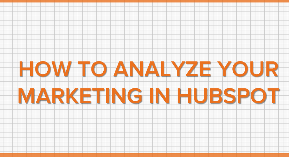 how to analyze your marketing in hubspot