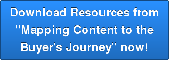 "Download Resources from ""Mapping Content to the Buyer's Journey"" now!"