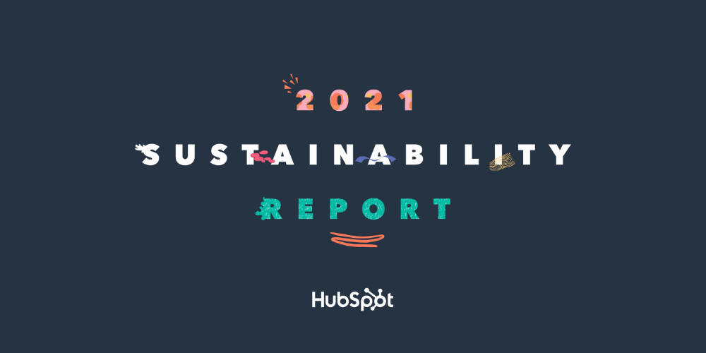 HubSpot's Inaugural Sustainability Report Highlights Environmental, Social and Governance Progress Towards Building a More Sustainable Future