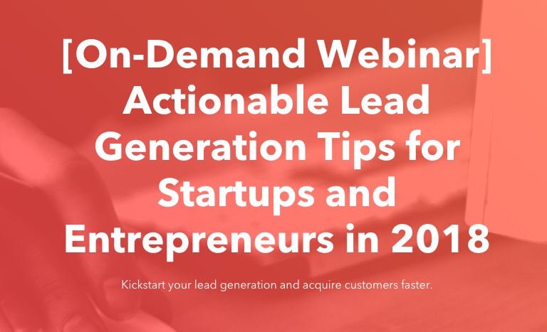 Actionable Lead Generation Tips for Startups and Entrepreneurs in 2018