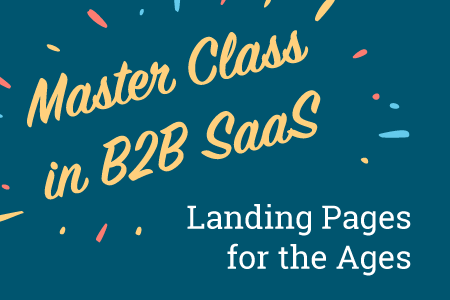 B2B SaaS Master Class: Landing Pages