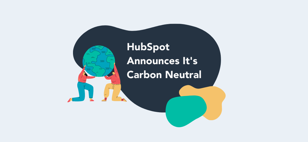 HubSpot Announces it is Carbon Neutral and Commits to Further Reducing Carbon Footprint
