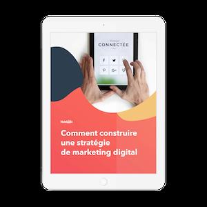 Comment construire une stratégie de marketing digital ?