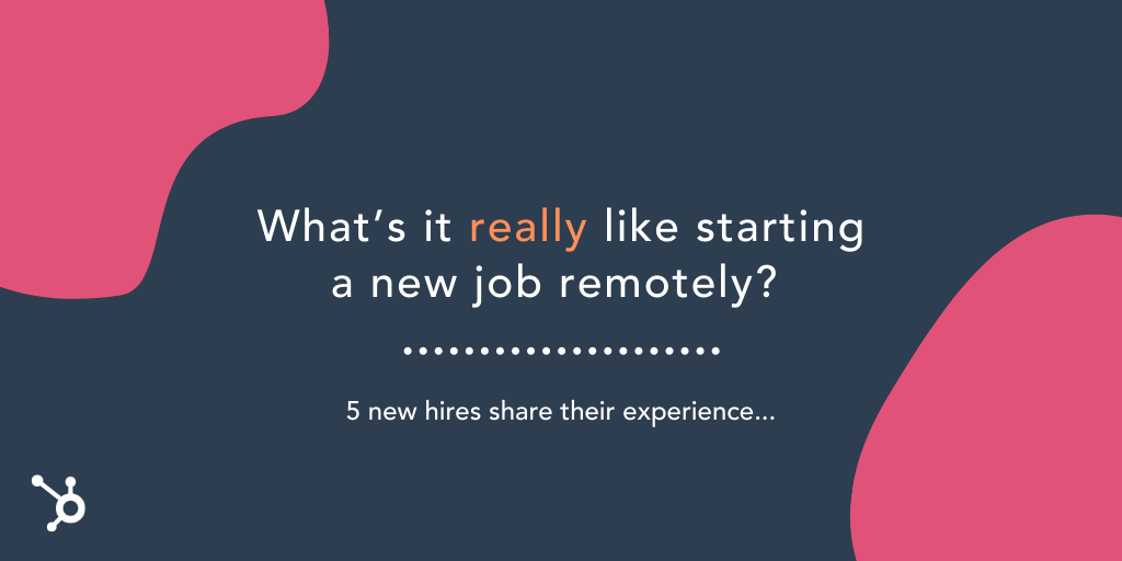 What's it Really Like Starting a New Job Remotely? 5 New Hires Tell All