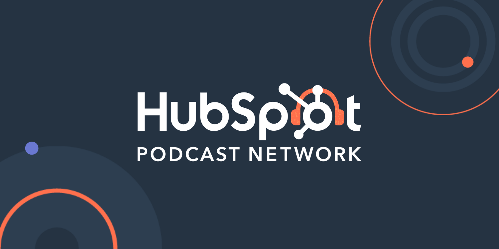 HubSpot Launches New Podcast Network for Business Professionals to Listen, Learn, and Grow Their Companies