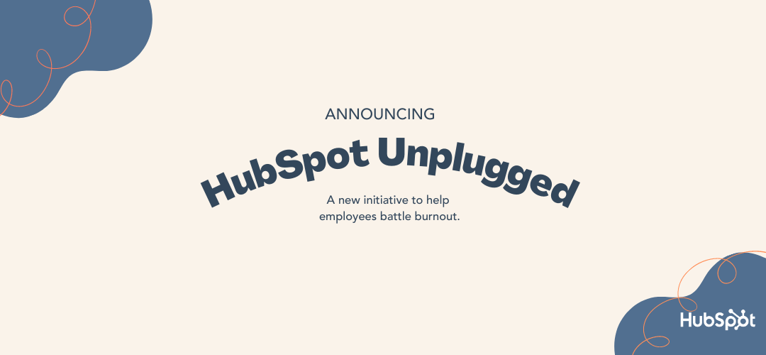 """Announcing """"HubSpot Unplugged:"""" A New Initiative To Help Employees With Burnout"""