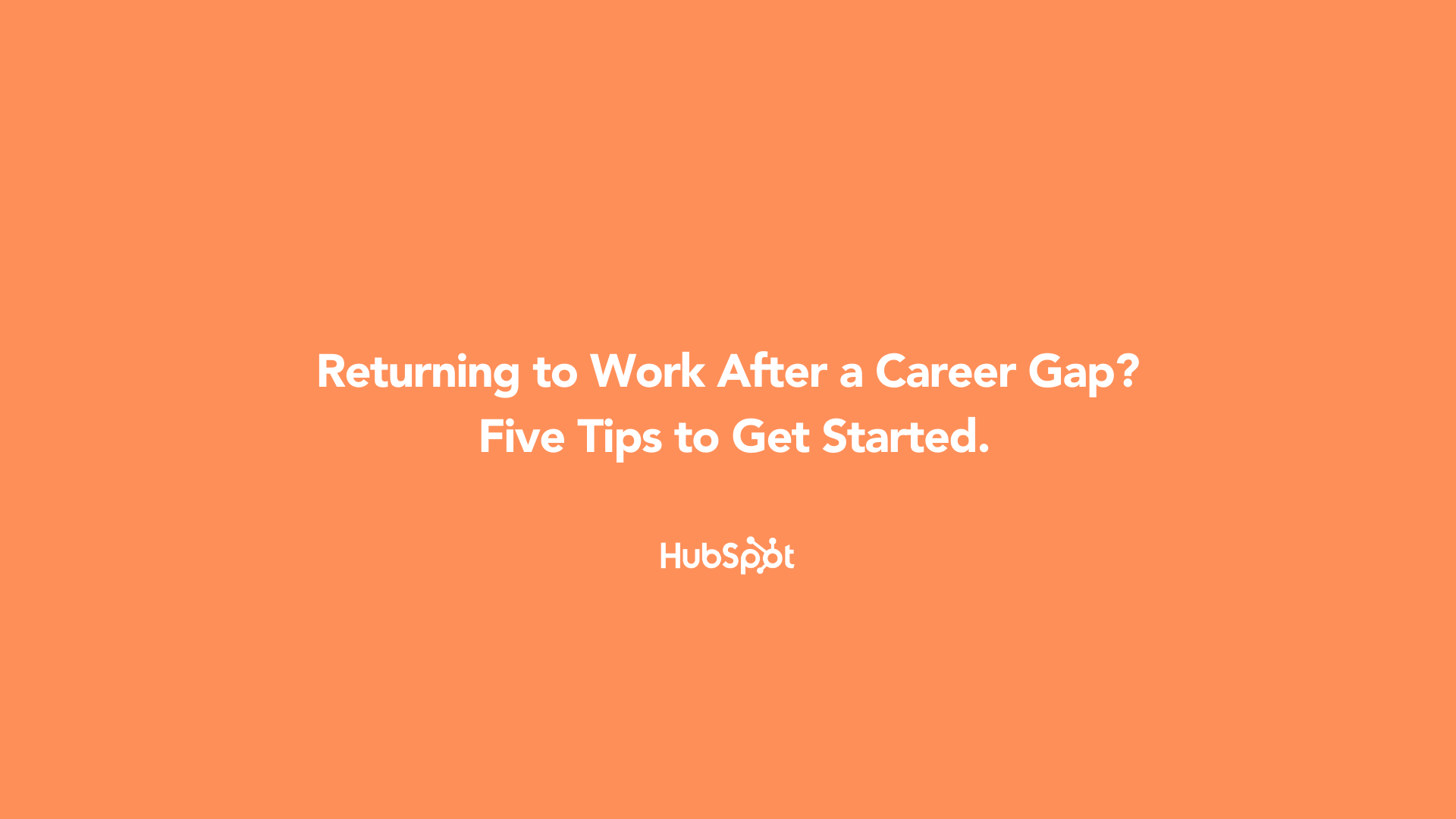 Returning to Work After a Career Gap? Five Tips to Get Started.