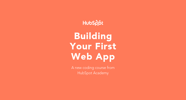 "With ""Building Your First Web App,"" HubSpot Introduces Free, Online Course for Aspiring Coders"