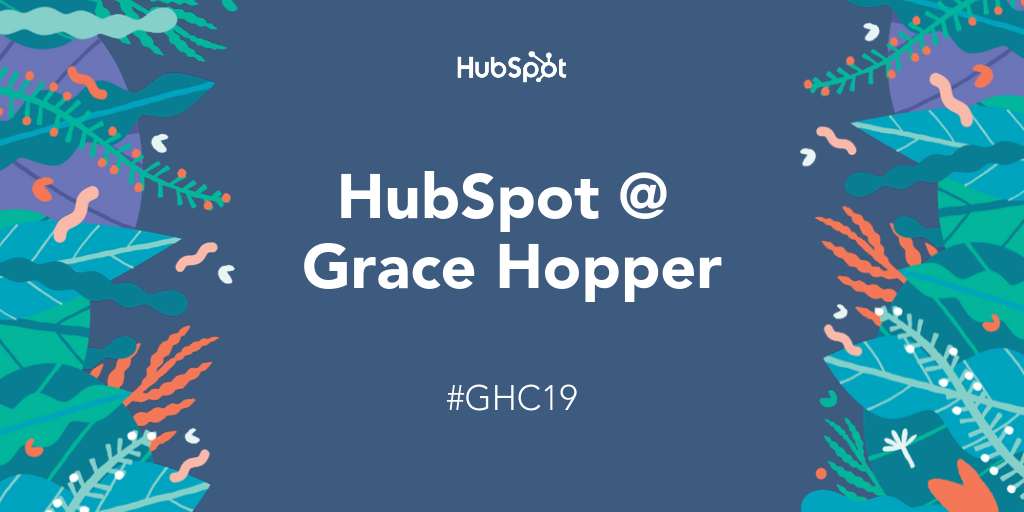 HubSpot Proudly Sponsors the 2019 Grace Hopper Celebration