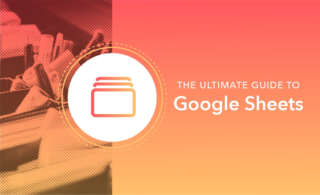 The Ultimate Guide to Google Sheets
