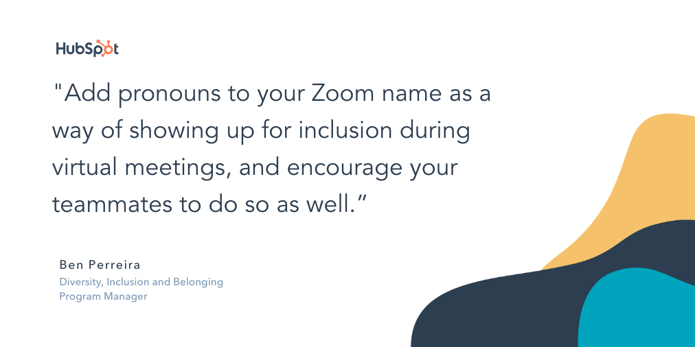 """quote snippet that reads """"Add pronouns to your zoom name as a way of showing up for inclusion during virtual meetings, and encourage your teammates to do so as well."""""""