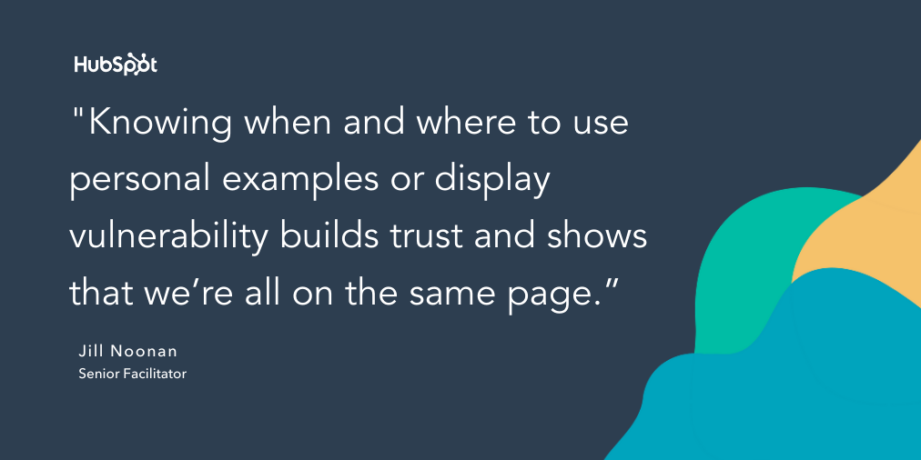 """quote snippet that reads """"knowing when and where to use personal examples or display vulnerability builds trust and shows that we're all on the same page."""""""