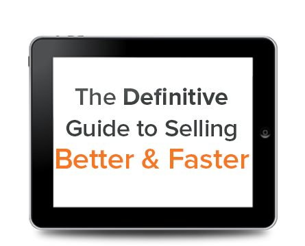 The Definitive Guide to Selling Better & Faster
