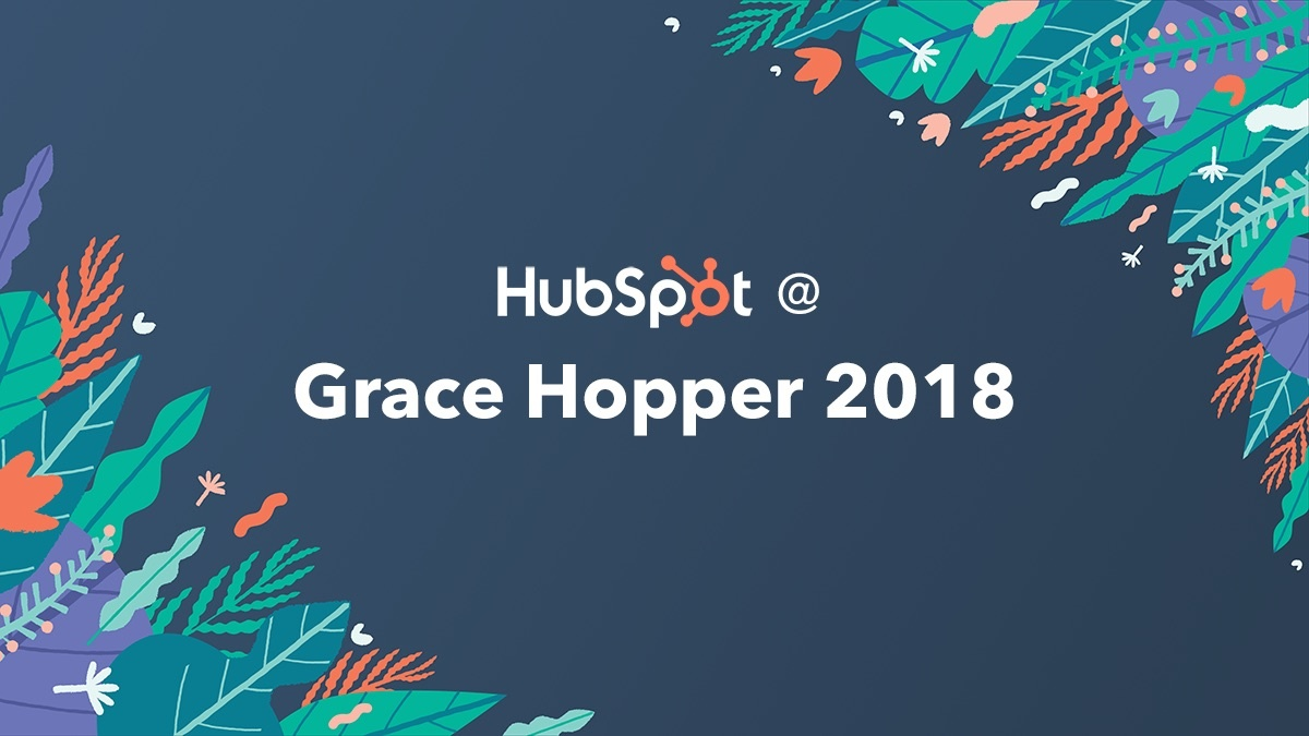 HubSpot Proudly Sponsors the 2018 Grace Hopper Celebration
